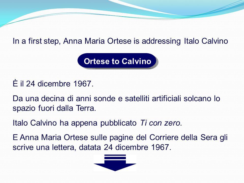 In a first step, Anna Maria Ortese is addressing Italo Calvino Ortese to Calvino È il 24 dicembre 1967.