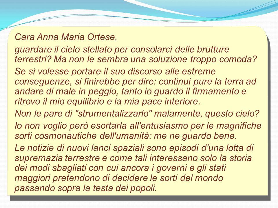 Cara Anna Maria Ortese, guardare il cielo stellato per consolarci delle brutture terrestri.
