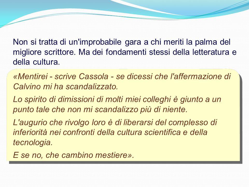 «Mentirei - scrive Cassola - se dicessi che l affermazione di Calvino mi ha scandalizzato.