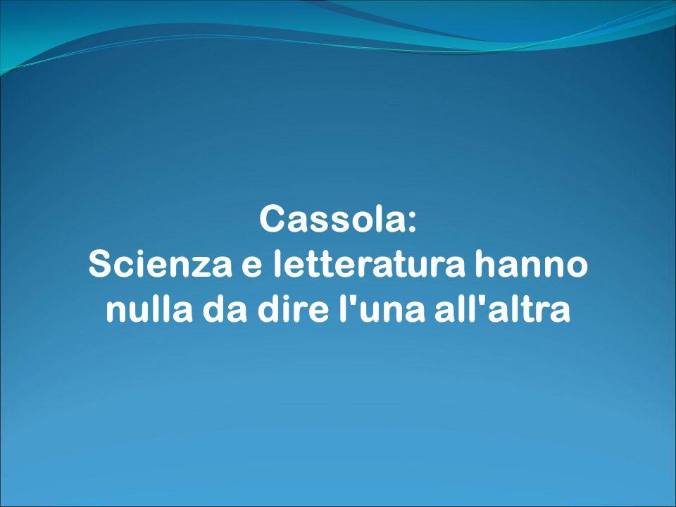 Cassola: Scienza e letteratura hanno nulla da dire l una all altra