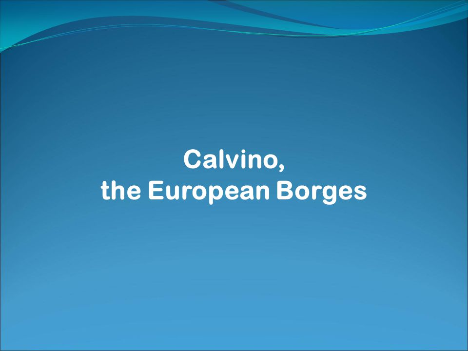 Calvino, the European Borges