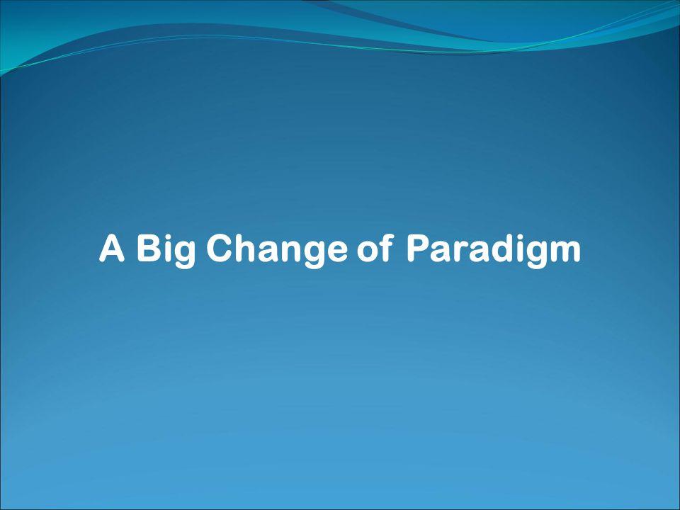 A Big Change of Paradigm