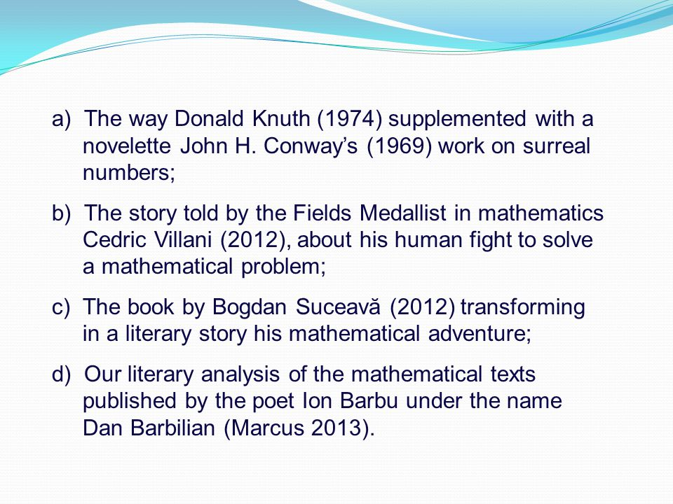 a) The way Donald Knuth (1974) supplemented with a novelette John H. Conway's (1969) work on surreal numbers; b) The story told by the Fields Medallis