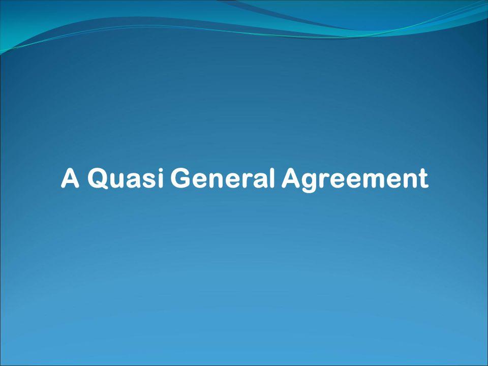 A Quasi General Agreement