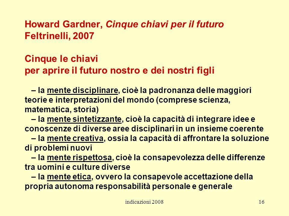 indicazioni 200816 Howard Gardner, Cinque chiavi per il futuro Feltrinelli, 2007 Cinque le chiavi per aprire il futuro nostro e dei nostri figli – la