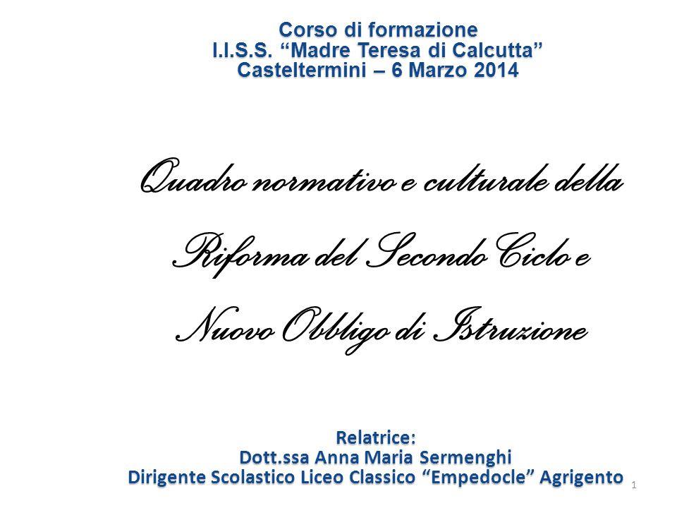 Quadro normativo e culturale della Riforma del Secondo Ciclo e Nuovo Obbligo di Istruzione Relatrice: Dott.ssa Anna Maria Sermenghi Dirigente Scolasti