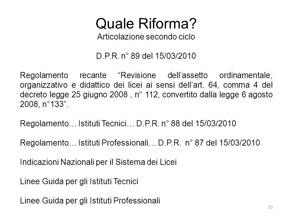 """Quale Riforma? Articolazione secondo ciclo D.P.R. n° 89 del 15/03/2010 Regolamento recante """"Revisione dell'assetto ordinamentale, organizzativo e dida"""