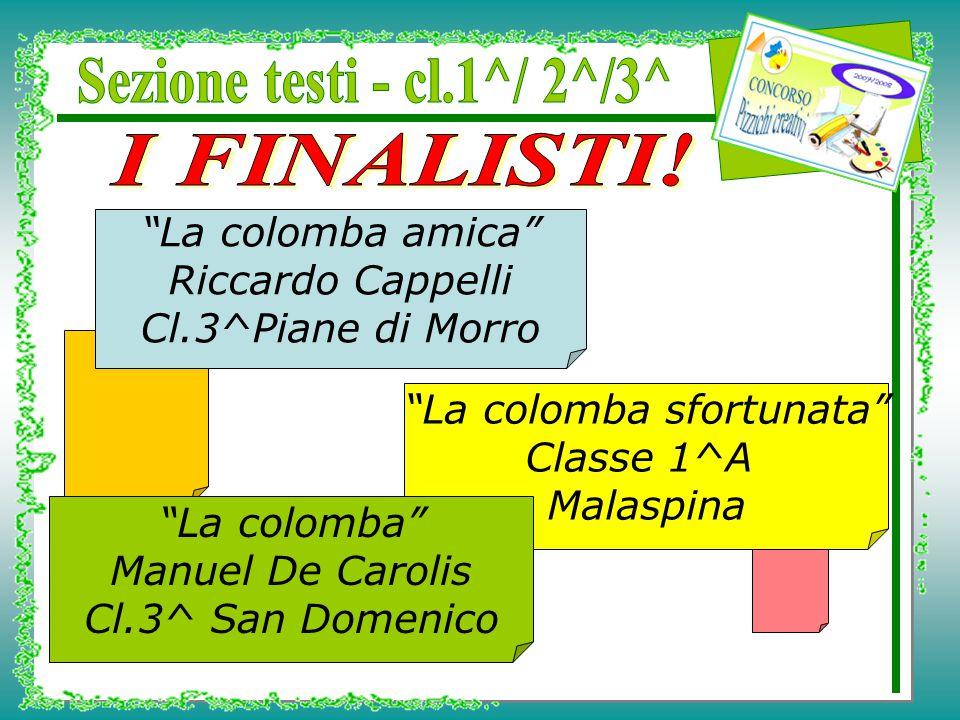 La colomba sfortunata Classe 1^A Malaspina La colomba Manuel De Carolis Cl.3^ San Domenico La colomba amica Riccardo Cappelli Cl.3^Piane di Morro