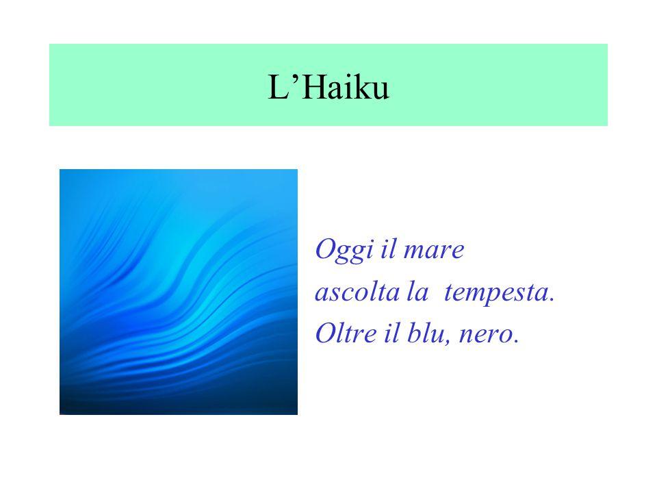L'Haiku Oggi il mare ascolta la tempesta. Oltre il blu, nero.