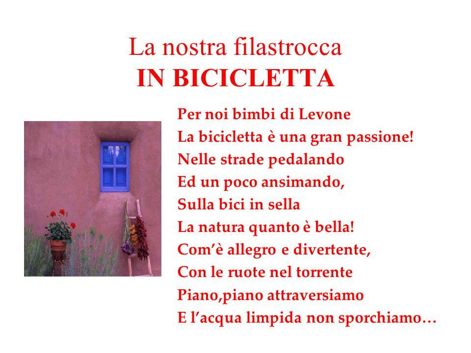 La nostra filastrocca IN BICICLETTA Per noi bimbi di Levone La bicicletta è una gran passione.