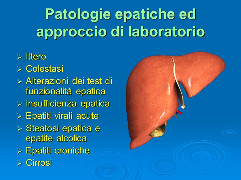 Patologie epatiche ed approccio di laboratorio  Ittero  Colestasi  Alterazioni dei test di funzionalità epatica  Insufficienza epatica  Epatiti v