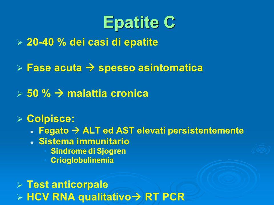 Epatite C   20-40 % dei casi di epatite   Fase acuta  spesso asintomatica   50 %  malattia cronica   Colpisce: Fegato  ALT ed AST elevati p