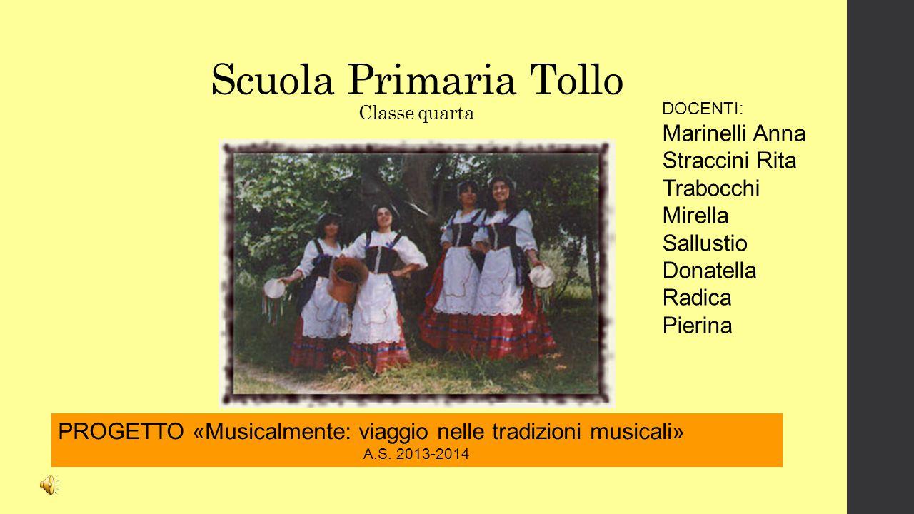 Scuola Primaria Tollo Classe quarta PROGETTO «Musicalmente: viaggio nelle tradizioni musicali» A.S.