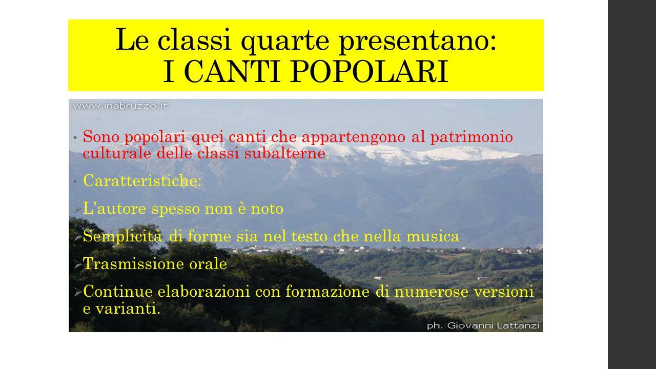 Le classi quarte presentano: I CANTI POPOLARI Sono popolari quei canti che appartengono al patrimonio culturale delle classi subalterne.