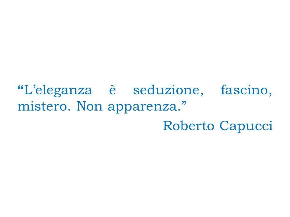 L'eleganza è seduzione, fascino, mistero. Non apparenza. Roberto Capucci