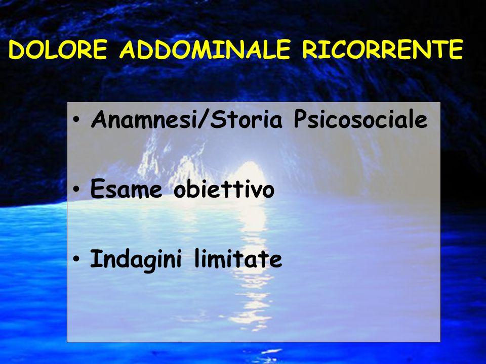 Anamnesi/Storia Psicosociale Esame obiettivo Indagini limitate DOLORE ADDOMINALE RICORRENTE