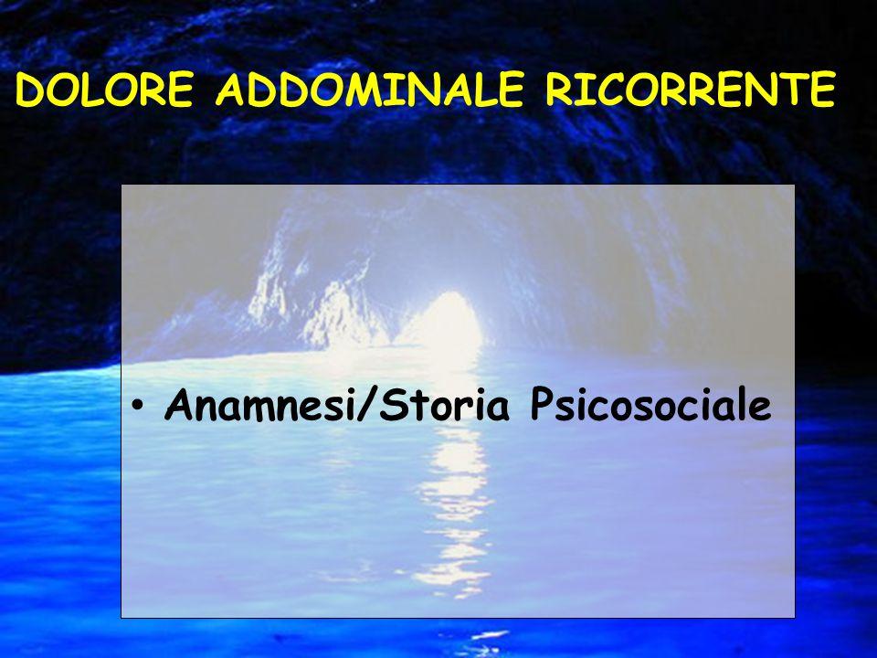 Anamnesi/Storia Psicosociale DOLORE ADDOMINALE RICORRENTE