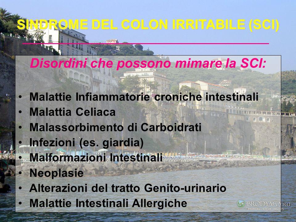 SINDROME DEL COLON IRRITABILE (SCI) Disordini che possono mimare la SCI: Malattie Infiammatorie croniche intestinali Malattia Celiaca Malassorbimento