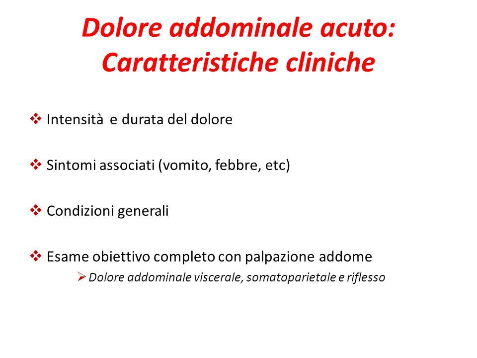 Dolore addominale acuto: Caratteristiche cliniche  Intensità e durata del dolore  Sintomi associati (vomito, febbre, etc)  Condizioni generali  Es