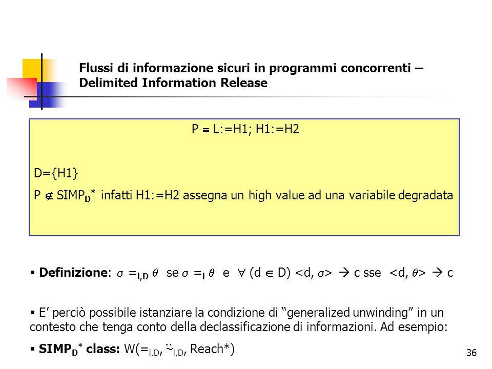 36 Flussi di informazione sicuri in programmi concorrenti – Delimited Information Release  La noninterferenza è una proprietà troppo forte per le app