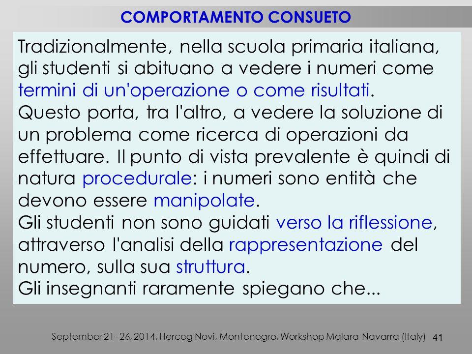 41 September 21–26, 2014, Herceg Novi, Montenegro, Workshop Malara-Navarra (Italy) Tradizionalmente, nella scuola primaria italiana, gli studenti si abituano a vedere i numeri come termini di un operazione o come risultati.