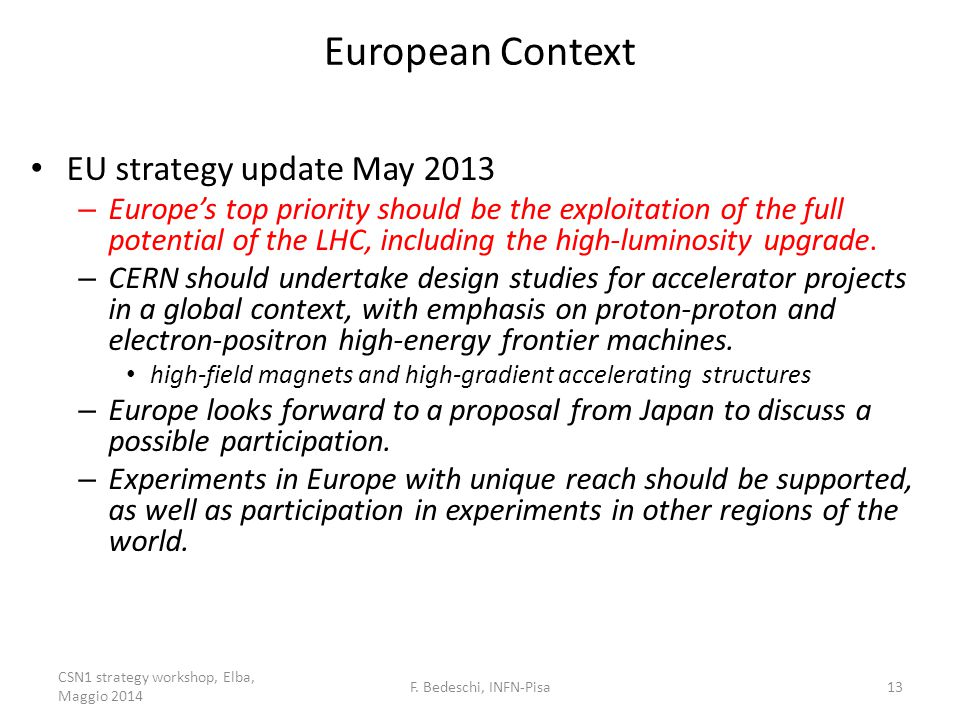 European Context EU strategy update May 2013 – Europe's top priority should be the exploitation of the full potential of the LHC, including the high-luminosity upgrade.