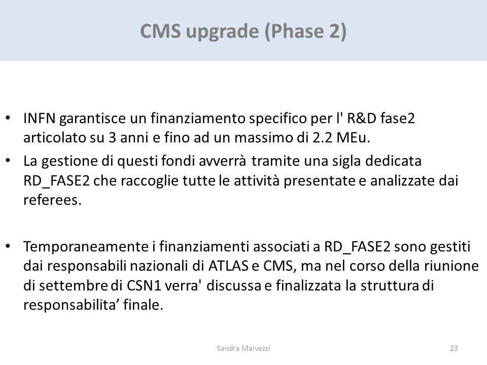 CMS upgrade (Phase 2) INFN garantisce un finanziamento specifico per l' R&D fase2 articolato su 3 anni e fino ad un massimo di 2.2 MEu. La gestione di