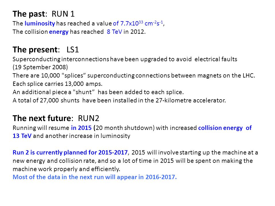 The past: RUN 1 The luminosity has reached a value of 7.7x10 33 cm -2 s -1, The collision energy has reached 8 TeV in 2012.