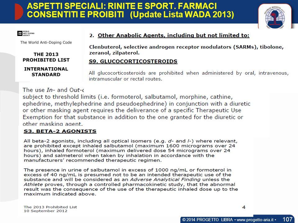 107 © 2014 PROGETTO LIBRA www.progetto-aria.it ASPETTI SPECIALI: RINITE E SPORT. FARMACI CONSENTITI E PROIBITI (Update Lista WADA 2013)