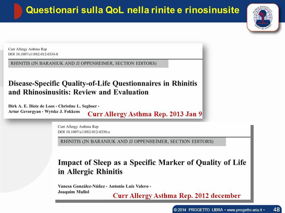 Questionari sulla QoL nella rinite e rinosinusite 48 © 2014 PROGETTO LIBRA www.progetto-aria.it Curr Allergy Asthma Rep. 2013 Jan 9 Curr Allergy Asthm