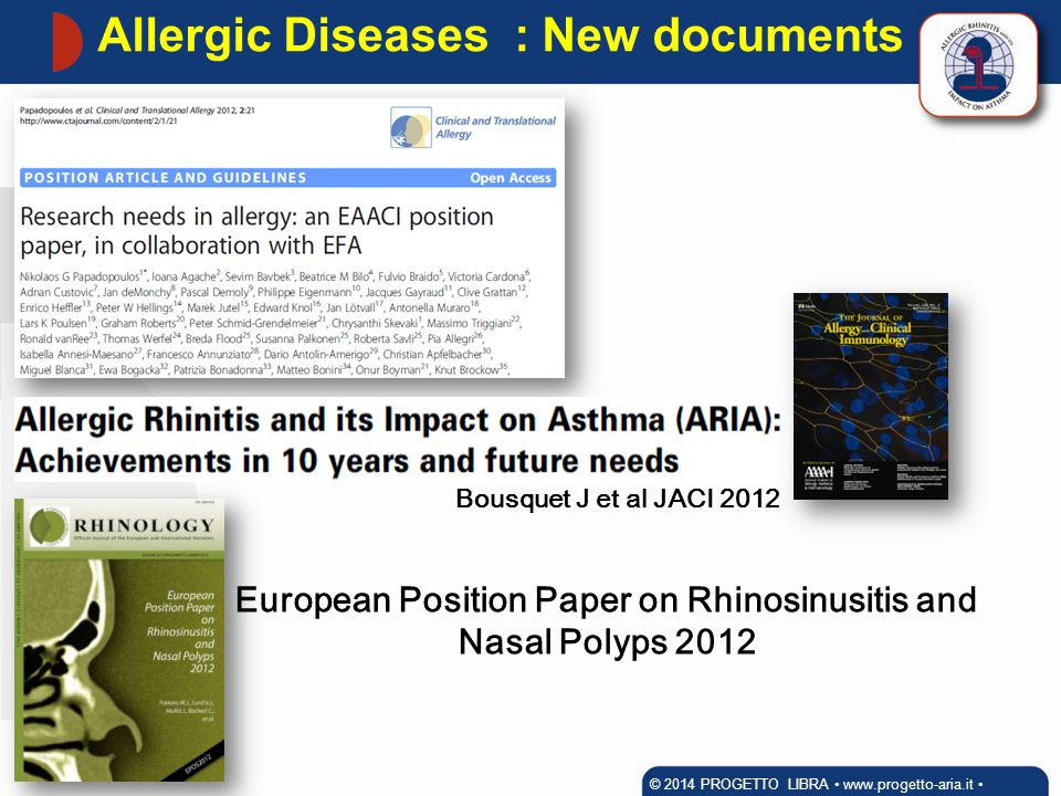 Allergic Diseases : New documents © 2014 PROGETTO LIBRA www.progetto-aria.it Bousquet J et al JACI 2012 European Position Paper on Rhinosinusitis and