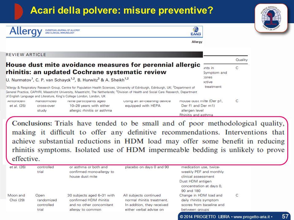 57 © 2014 PROGETTO LIBRA www.progetto-aria.it Acari della polvere: misure preventive?