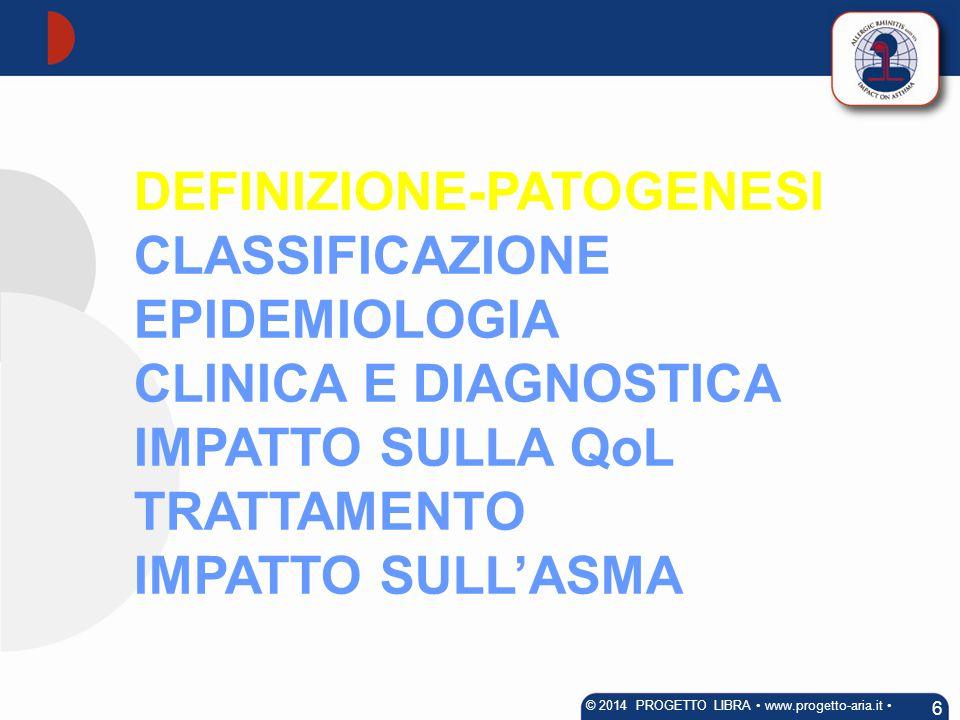 DEFINIZIONE-PATOGENESI CLASSIFICAZIONE EPIDEMIOLOGIA CLINICA E DIAGNOSTICA IMPATTO SULLA QoL TRATTAMENTO IMPATTO SULL'ASMA 6 © 2014 PROGETTO LIBRA www
