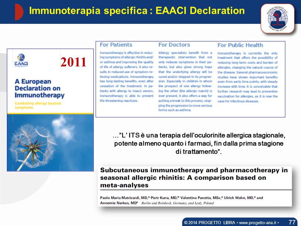 """Immunoterapia specifica : EAACI Declaration 77 © 2014 PROGETTO LIBRA www.progetto-aria.it 2011 …""""L' ITS è una terapia dell'oculorinite allergica stagi"""