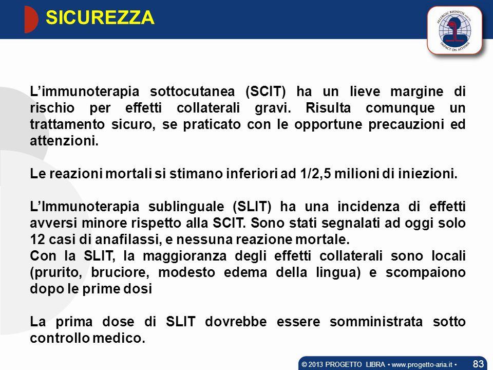 SICUREZZA 83 © 2013 PROGETTO LIBRA www.progetto-aria.it L'immunoterapia sottocutanea (SCIT) ha un lieve margine di rischio per effetti collaterali gra