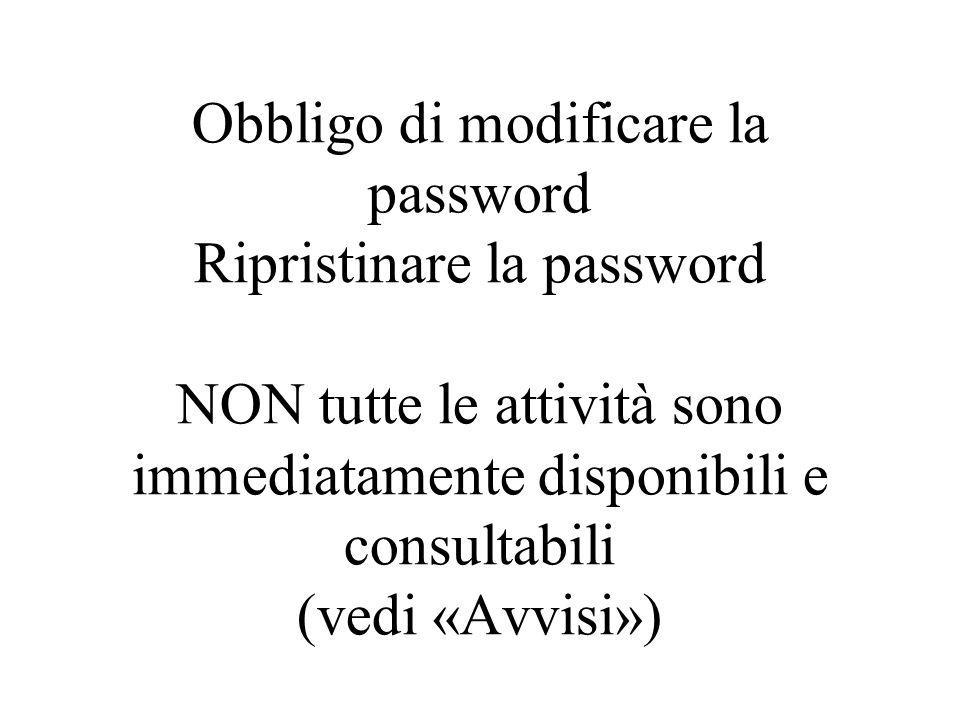 Obbligo di modificare la password Ripristinare la password NON tutte le attività sono immediatamente disponibili e consultabili (vedi «Avvisi»)
