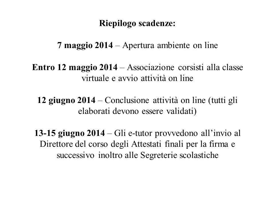 Riepilogo scadenze: 7 maggio 2014 – Apertura ambiente on line Entro 12 maggio 2014 – Associazione corsisti alla classe virtuale e avvio attività on li