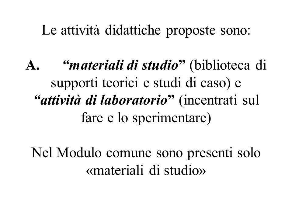 """Le attività didattiche proposte sono: A. """"materiali di studio"""" (biblioteca di supporti teorici e studi di caso) e """"attività di laboratorio"""" (incentrat"""