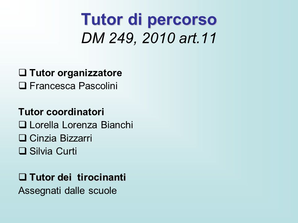 Tutor di percorso Tutor di percorso DM 249, 2010 art.11  Tutor organizzatore  Francesca Pascolini Tutor coordinatori  Lorella Lorenza Bianchi  Cin