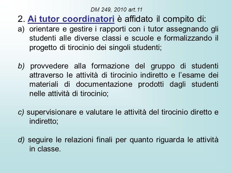 2. Ai tutor coordinatori è affidato il compito di: a)orientare e gestire i rapporti con i tutor assegnando gli studenti alle diverse classi e scuole e