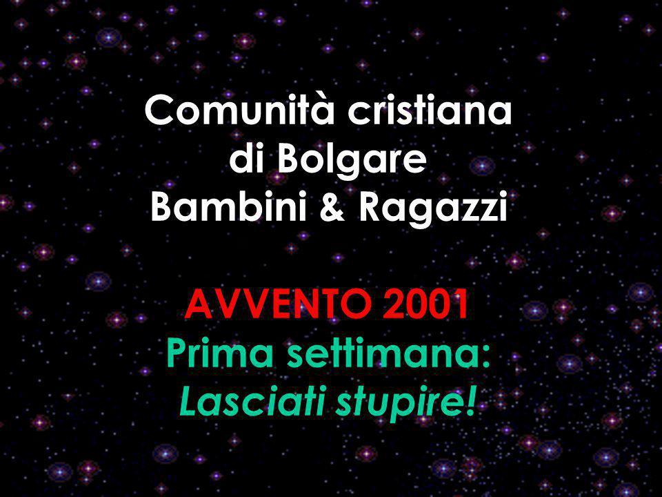 Comunità cristiana di Bolgare Bambini & Ragazzi AVVENTO 2001 Prima settimana: Lasciati stupire!