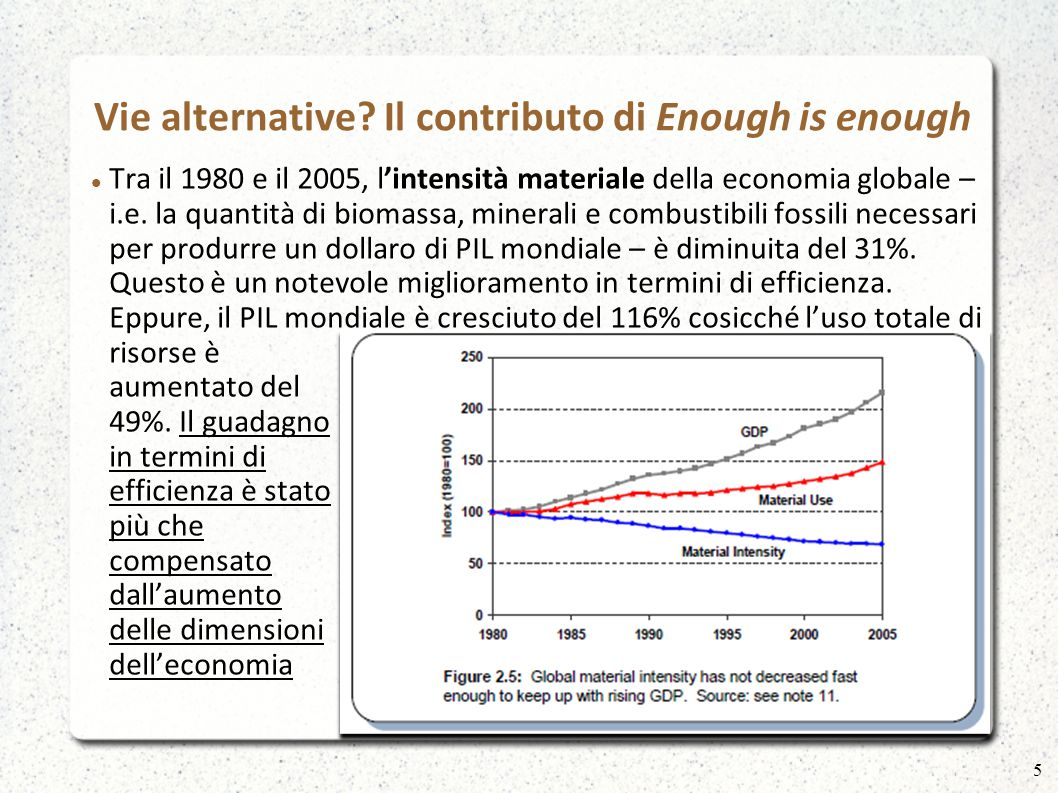 Vie alternative? Il contributo di Enough is enough Tra il 1980 e il 2005, l'intensità materiale della economia globale – i.e. la quantità di biomassa,