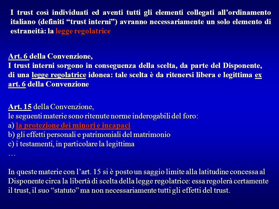 I trust così individuati ed aventi tutti gli elementi collegati all'ordinamento italiano (definiti trust interni ) avranno necessariamente un solo elemento di estraneità: la legge regolatrice Art.