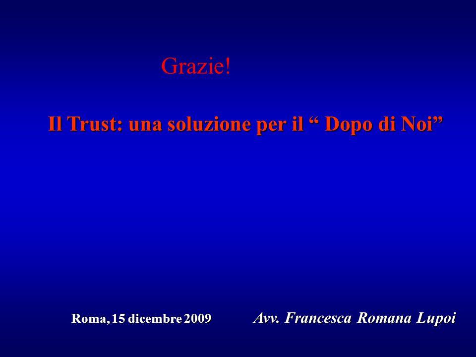 Il Trust: una soluzione per il Dopo di Noi Roma, 15 dicembre 2009 Avv.