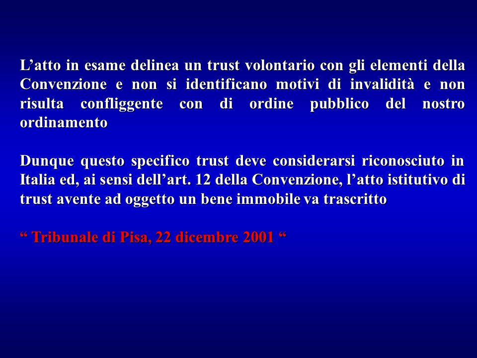 L'atto in esame delinea un trust volontario con gli elementi della Convenzione e non si identificano motivi di invalidità e non risulta confliggente con di ordine pubblico del nostro ordinamento Dunque questo specifico trust deve considerarsi riconosciuto in Italia ed, ai sensi dell'art.