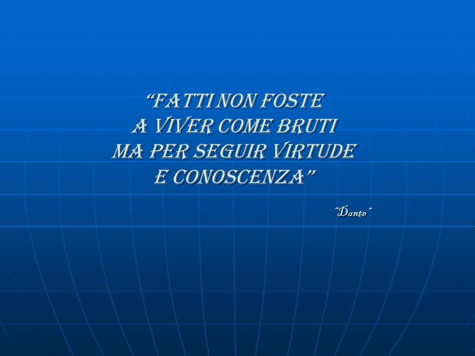 fatti non foste a viver come bruti ma per seguir virtude e conoscenza Dante