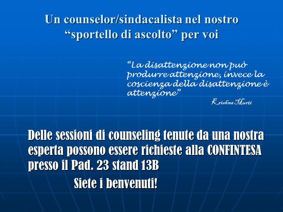 Un counselor/sindacalista nel nostro sportello di ascolto per voi Delle sessioni di counseling tenute da una nostra esperta possono essere richieste alla CONFINTESA presso il Pad.