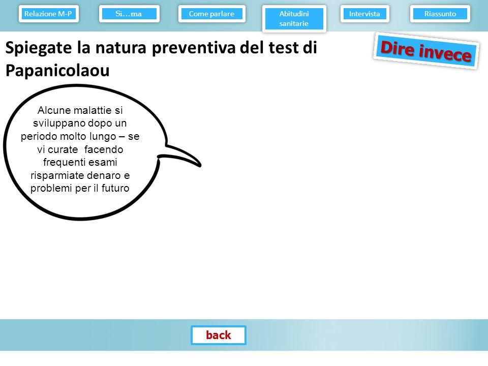 Spiega la natura preventiva del test di Papanicolaou Dire invece Relazione M-P Come parlare Abitudini sanitarie Intervista Riassunto Si…ma