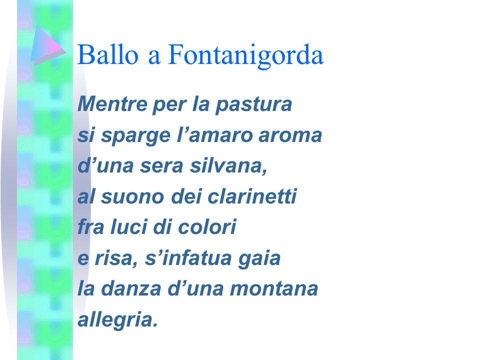 Ballo a Fontanigorda Mentre per la pastura si sparge l'amaro aroma d'una sera silvana, al suono dei clarinetti fra luci di colori e risa, s'infatua ga