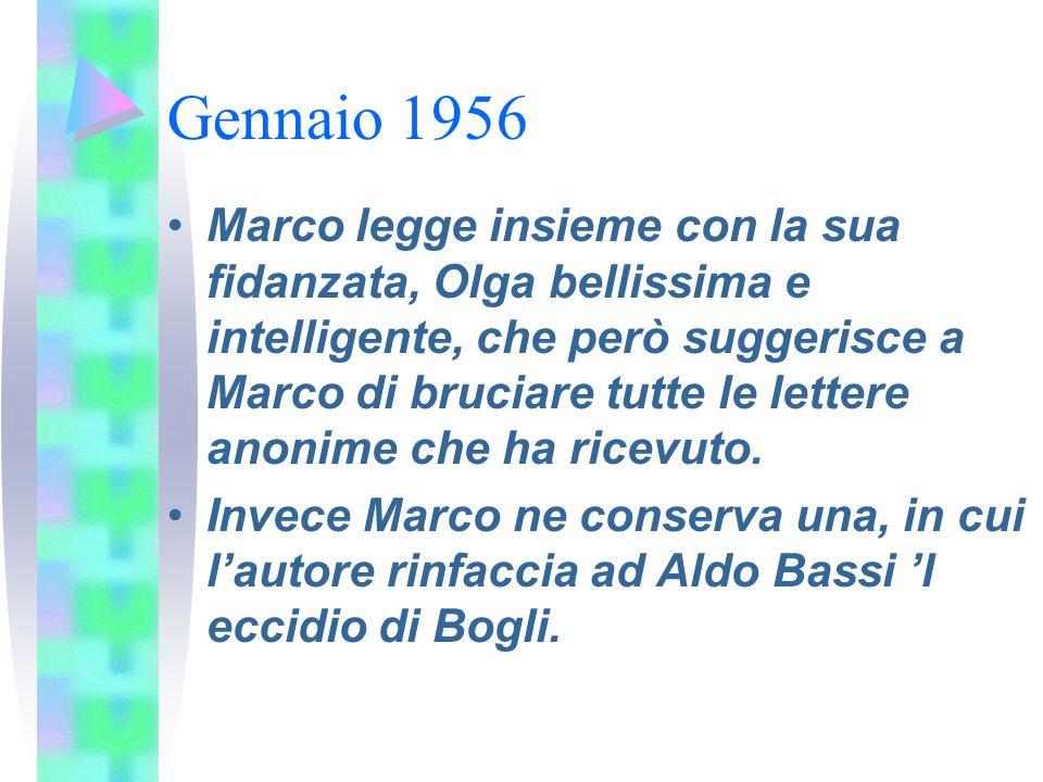 Gennaio 1956 Marco legge insieme con la sua fidanzata, Olga bellissima e intelligente, che però suggerisce a Marco di bruciare tutte le lettere anonim